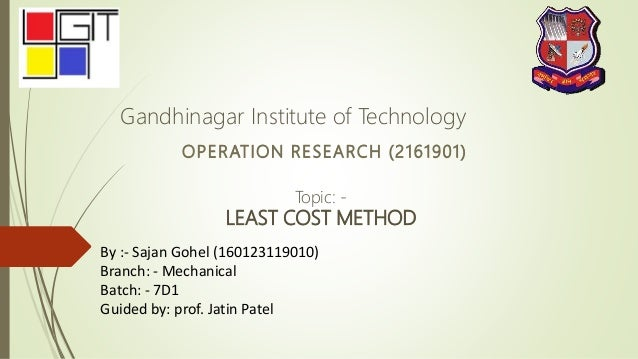 OPERATION RESEARCH (2161901) By :- Sajan Gohel (160123119010) Branch: - Mechanical Batch: - 7D1 Guided by: prof. Jatin Pat...