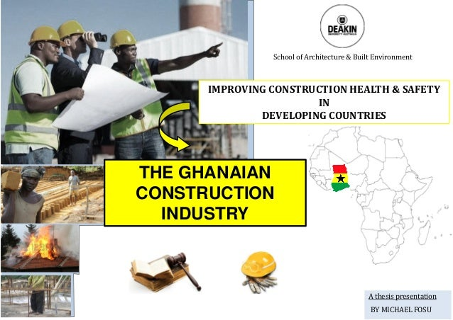 IMPROVING CONSTRUCTION HEALTH & SAFETY IN DEVELOPING COUNTRIES A thesis presentation BY MICHAEL FOSU School of Architectur...