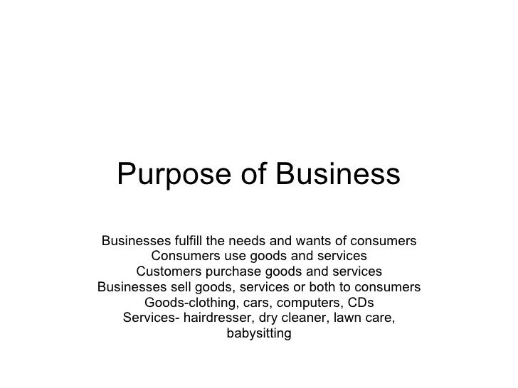 what is the purpose of business Your purpose is the foundation of your company it's why it was founded most of the time, the problem with purpose is that it doesn't define why your company does what it does, but how it does what it does.