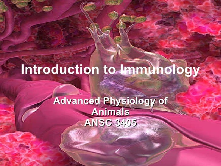 Introduction to Immunology Advanced Physiology of Animals ANSC 3405