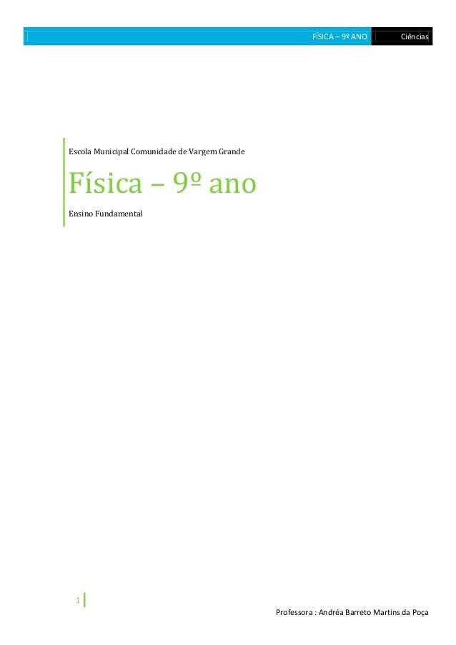 FÍSICA – 9º ANO Ciências 1 Professora : Andréa Barreto Martins da Poça Escola Municipal Comunidade de Vargem Grande Física...