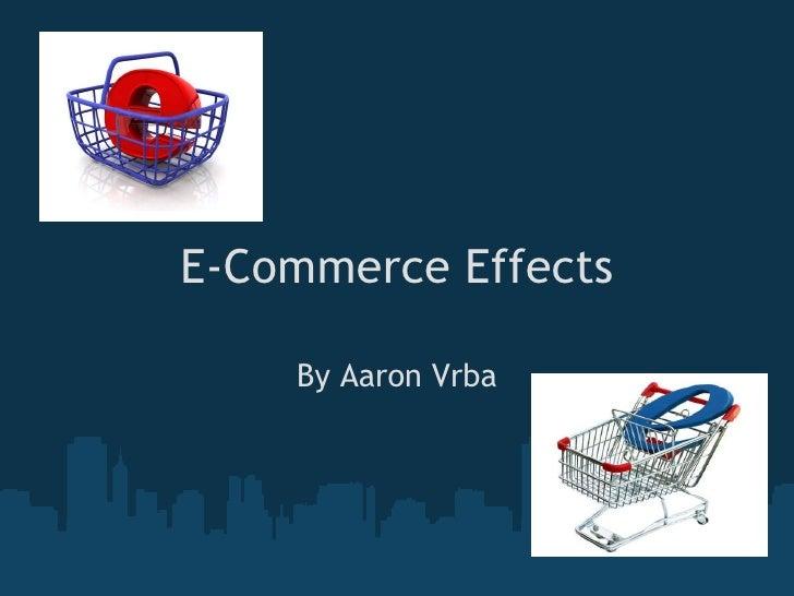 E-Commerce Effects By Aaron Vrba