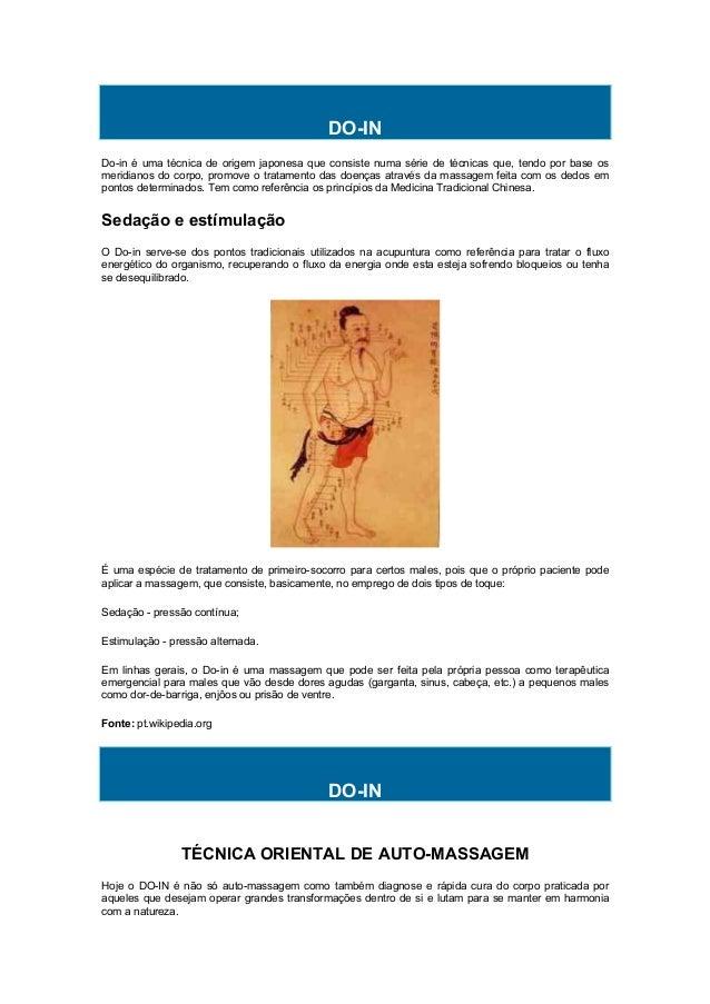 DO-IN Do-in é uma técnica de origem japonesa que consiste numa série de técnicas que, tendo por base os meridianos do corp...
