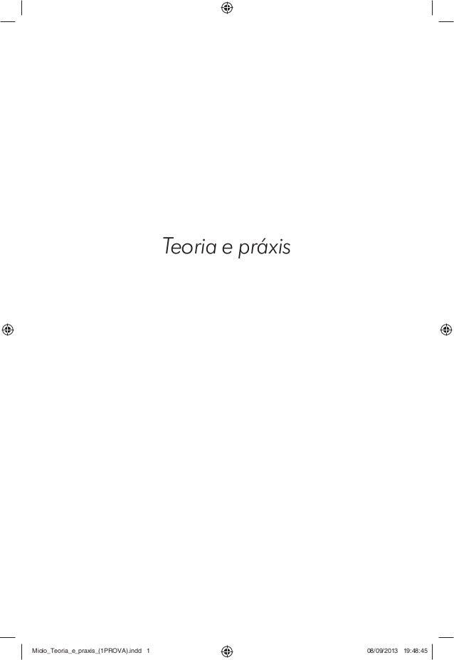 Teoria e práxis Miolo_Teoria_e_praxis_(1PROVA).indd 1Miolo_Teoria_e_praxis_(1PROVA).indd 1 08/09/2013 19:48:4508/09/2013 1...