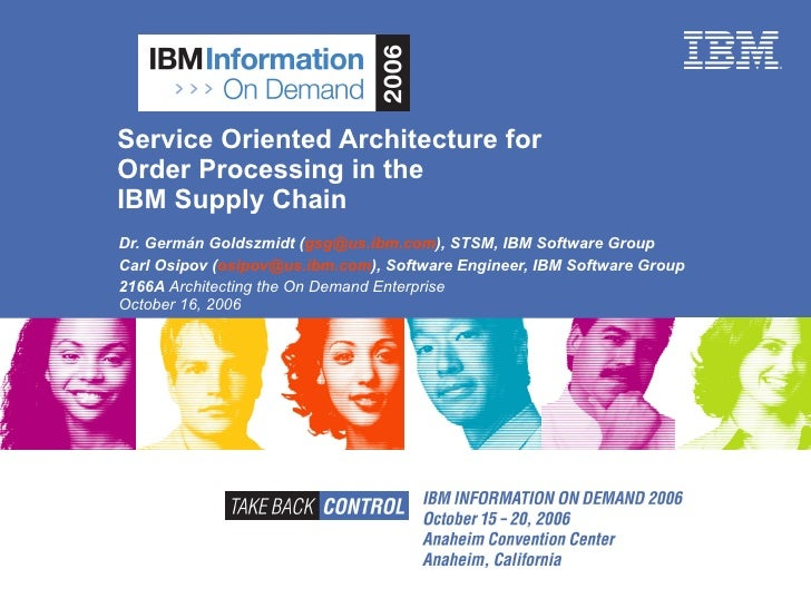 Service Oriented Architecture for  Order Processing in the  IBM Supply Chain Dr. Germán Goldszmidt ( [email_address] ), ST...