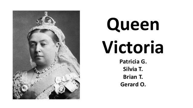Queen Victoria Patricia G. Silvia T. Brian T. Gerard O.