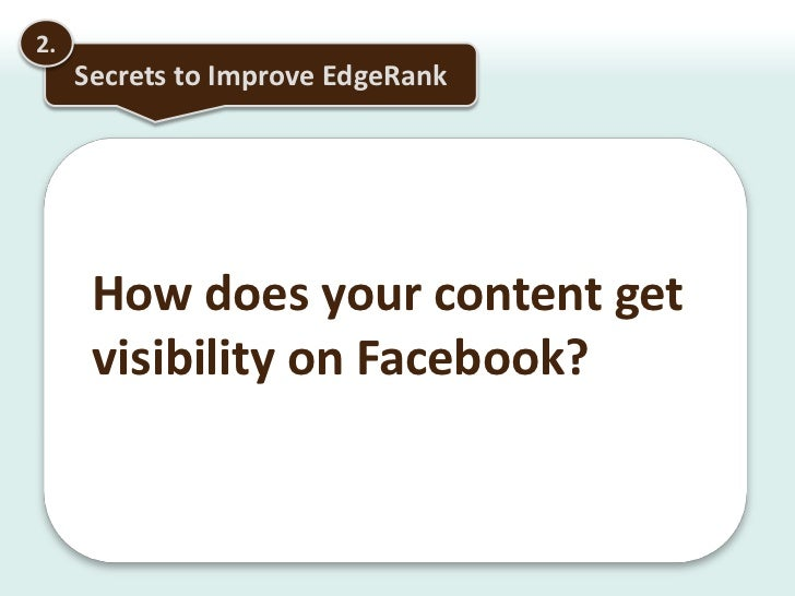 1.<br />Dissecting EdgeRank<br />Facebook Mobile users are twice as active as website users <br />