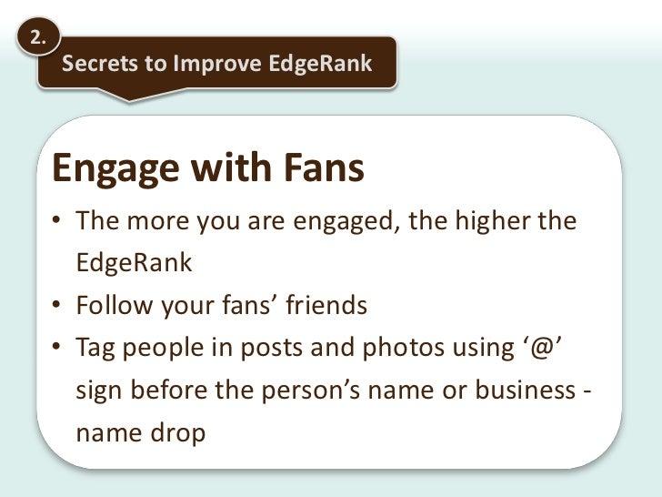 Agenda<br />1.<br />  Dissecting EdgeRank<br />2.<br />Secrets to Improve Your EdgeRank<br />