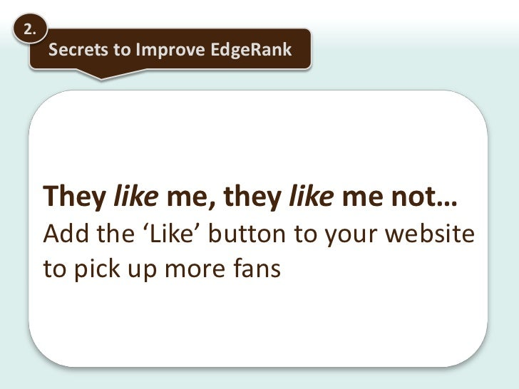 2.<br />Secrets to Improve EdgeRank<br />How does your content get visibility on Facebook?<br />