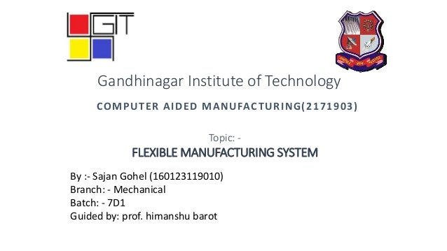 COMPUTER AIDED MANUFACTURING(2171903) By :- Sajan Gohel (160123119010) Branch: - Mechanical Batch: - 7D1 Guided by: prof. ...