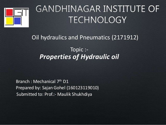 Oil hydraulics and Pneumatics (2171912) Topic :- Properties of Hydraulic oil Branch : Mechanical 7th D1 Prepared by: Sajan...