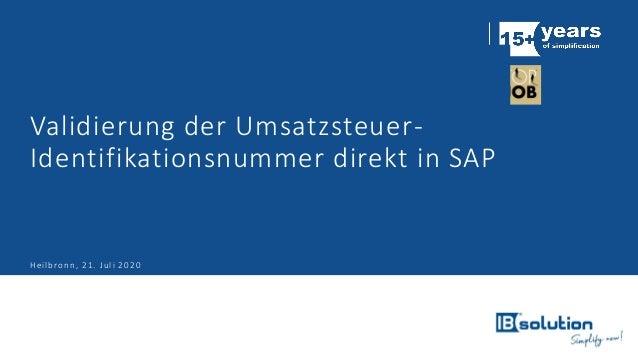 Validierung der Umsatzsteuer- Identifikationsnummer direkt in SAP Heilbronn, 21. Juli 2020