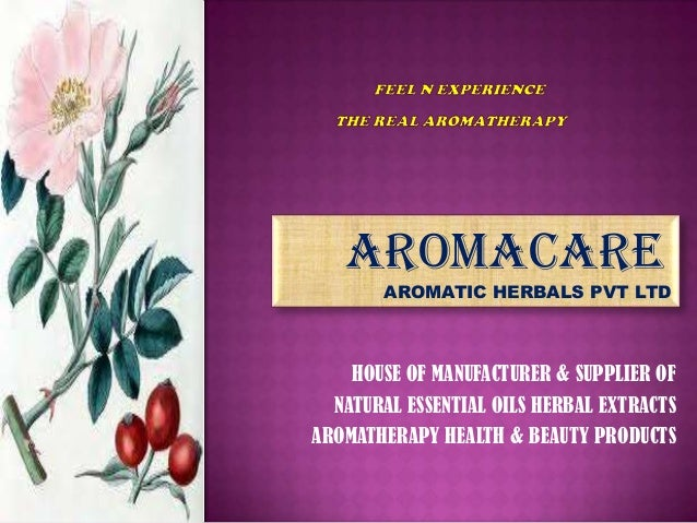 HOUSE OF MANUFACTURER & SUPPLIER OF NATURAL ESSENTIAL OILS HERBAL EXTRACTS AROMATHERAPY HEALTH & BEAUTY PRODUCTS AROMACARE...