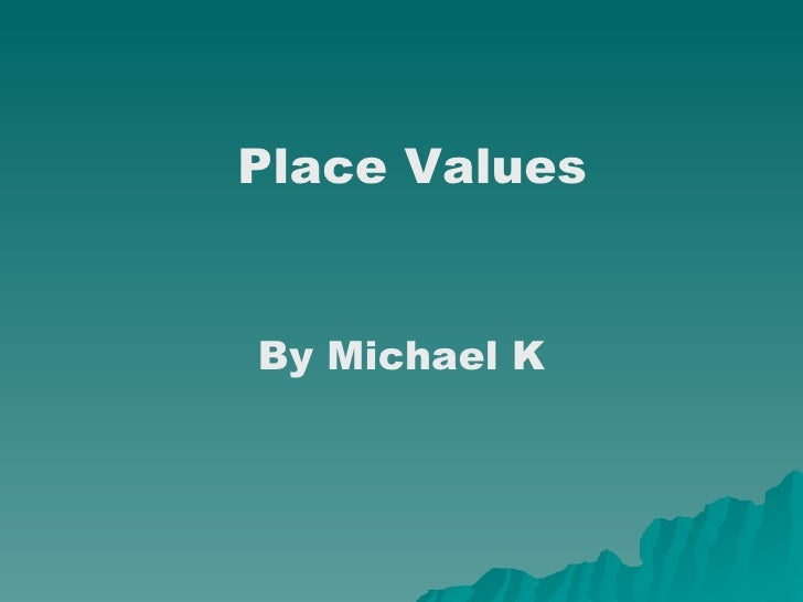 By Michael K Place Values