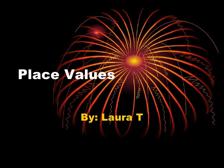 Place Values By: Laura T