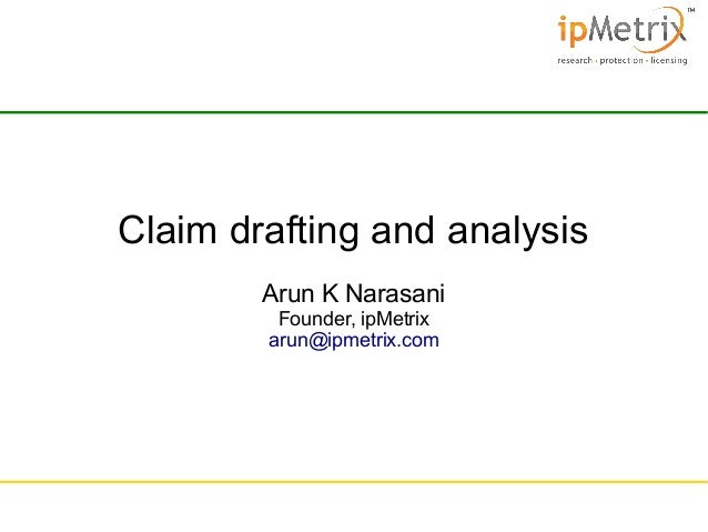 Claim drafting and analysis Arun K Narasani Founder, ipMetrix arun@ipmetrix.com