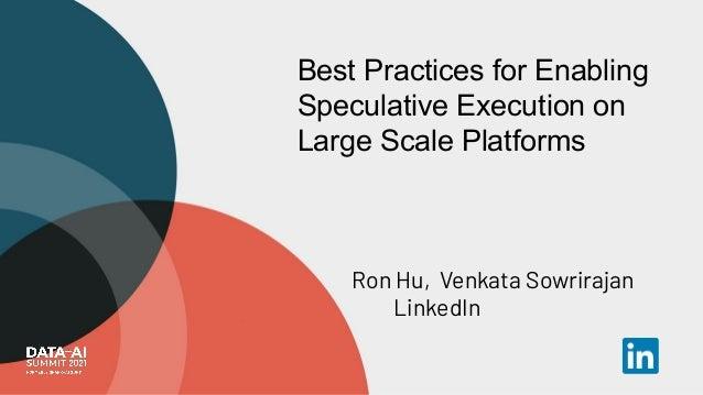 Best Practices for Enabling Speculative Execution on Large Scale Platforms Ron Hu, Venkata Sowrirajan LinkedIn