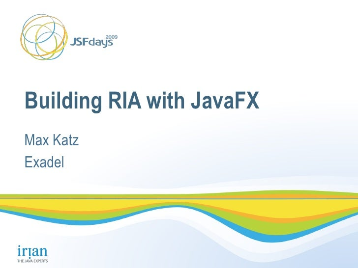 Building RIA with JavaFX Max Katz Exadel