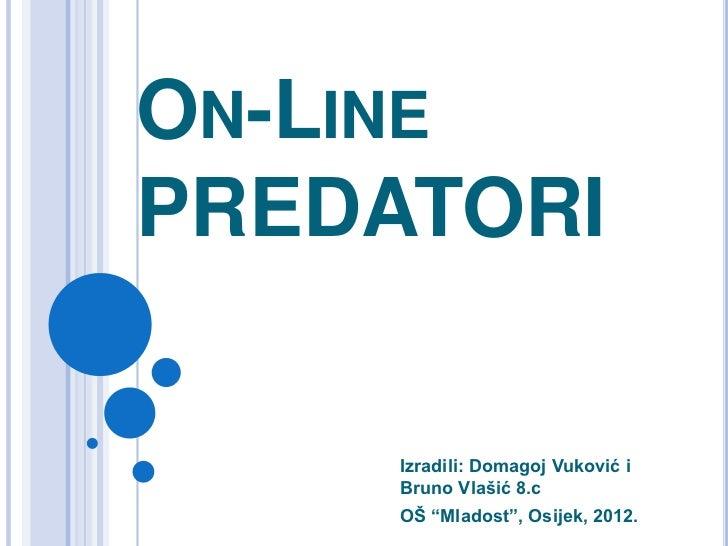 """ON-LINEPREDATORI     Izradili: Domagoj Vuković i     Bruno Vlašić 8.c     OŠ """"Mladost"""", Osijek, 2012."""