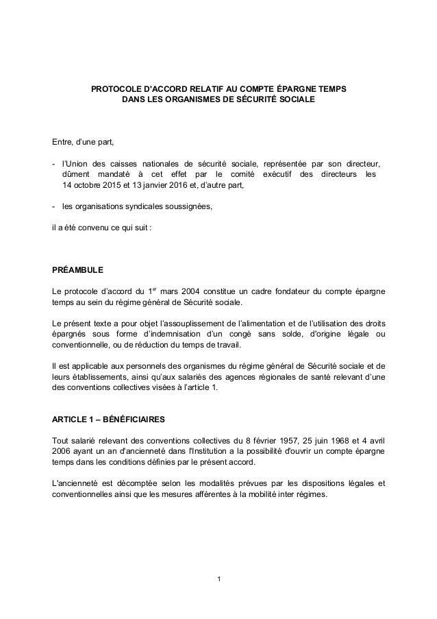 PROTOCOLE D'ACCORD RELATIF AU COMPTE ÉPARGNE TEMPS DANS LES ORGANISMES DE SÉCURITÉ SOCIALE Entre, d'une part, - l'Union de...