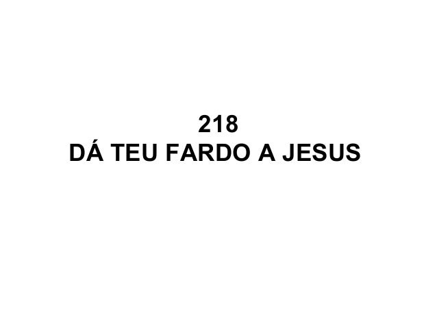 218 DÁ TEU FARDO A JESUS