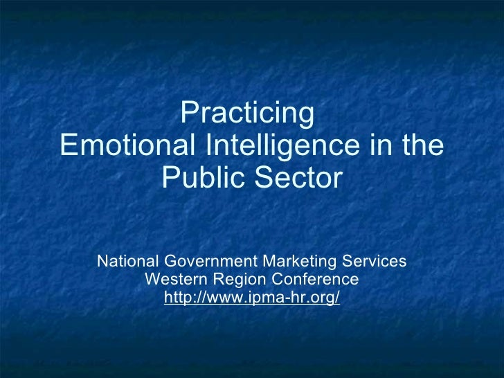 Practicing Emotional Intelligence in the Public Sector National Government Marketing Services Western Region Conference h...