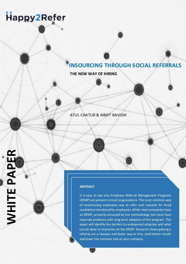 WHITEPAPER INSOURCING THROUGH SOCIAL REFERRALS THE NEW WAY OF HIRING ABSTRACT It is easy to see why Employee Referral Mana...