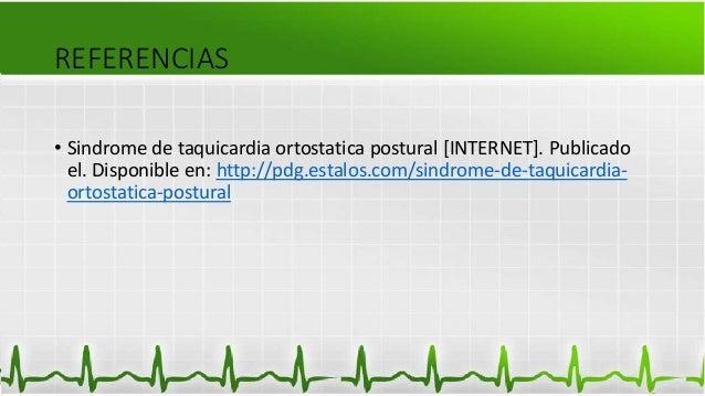 REFERENCIAS • Sindrome de taquicardia ortostatica postural [INTERNET]. Publicado el. Disponible en: http://pdg.estalos.com...
