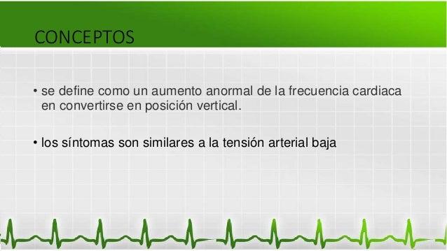 CONCEPTOS • se define como un aumento anormal de la frecuencia cardiaca en convertirse en posición vertical. • los síntoma...