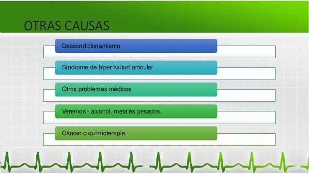 OTRAS CAUSAS Descondicionamiento Síndrome de hiperlaxitud articular Otros problemas médicos Venenos - alcohol, metales pes...