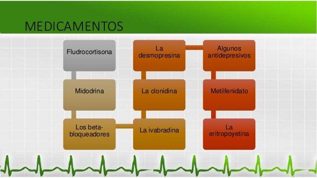 MEDICAMENTOS Fludrocortisona Midodrina Los beta- bloqueadores La ivabradina La clonidina La desmopresina Algunos antidepre...