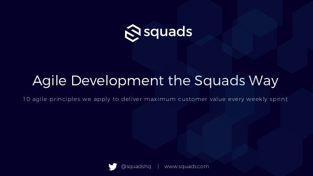 Agile Development the Squads Way 10 agile principles we apply to deliver maximum customer value every weekly sprint @squad...