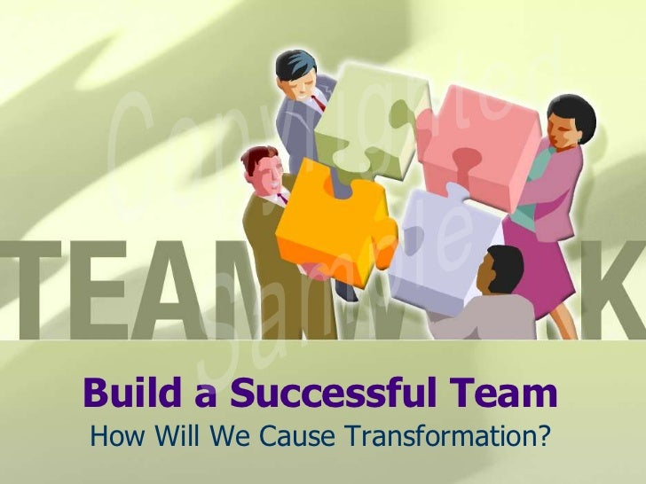 Build a Successful Team<br />How Will We Cause Transformation?<br />Copyrighted<br />Sample<br />