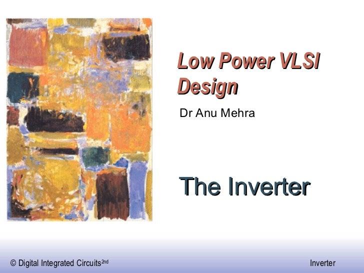 Low Power VLSI Design The Inverter Dr Anu Mehra