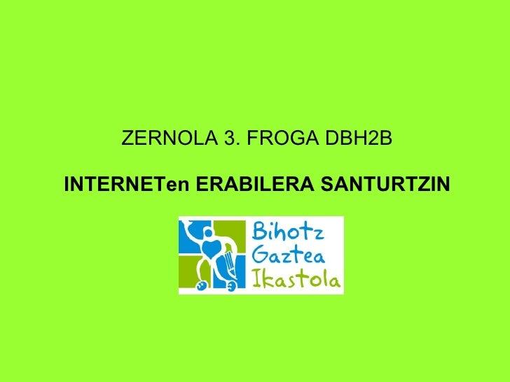 ZERNOLA 3. FROGA DBH2B  INTERNETen ERABILERA SANTURTZIN