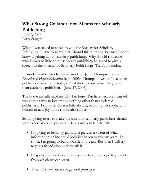 What Strong Collaboration Means for ScholarlyPublishingJune 7, 2007Larry SangerWhen I was asked to speak to you, the Socie...