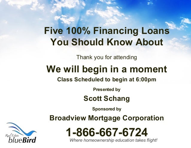 Where homeownership education takes flight! Five 100% Financing Loans You Should Know About Thank you for attending We wil...