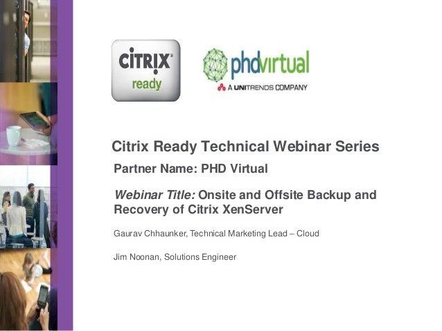 Partner Logo  Citrix Ready Technical Webinar Series Partner Name: PHD Virtual Webinar Title: Onsite and Offsite Backup and...