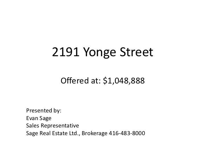 2191 Yonge StreetOffered at: $1,095,000<br />Presented by:<br />Evan Sage<br />Sales Representative<br />Sage Real Estate ...