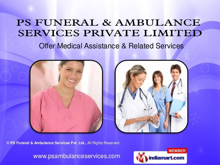 Offer Medical Assistance & Related Services© PS Funeral & Ambulance Services Pvt. Ltd., All Rights Reserved               ...