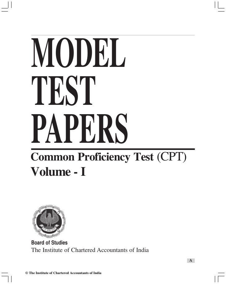 MODEL   TEST   PAPERS   Common Proficiency Test (CPT)   Volume - I   Board of Studies   The Institute of Chartered Account...