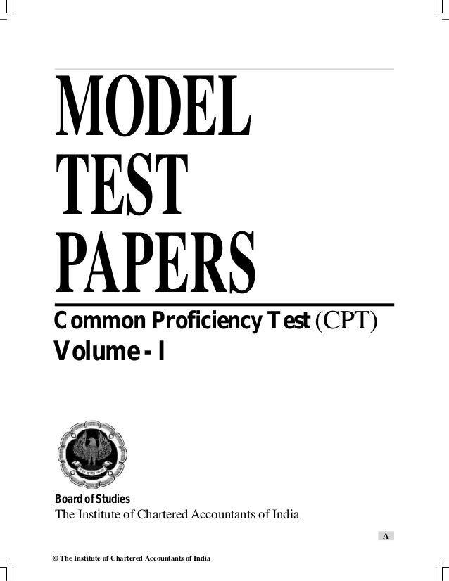 Board of Studies The Institute of Chartered Accountants of India MODEL TEST PAPERSCommon Proficiency Test (CPT) Volume - I...