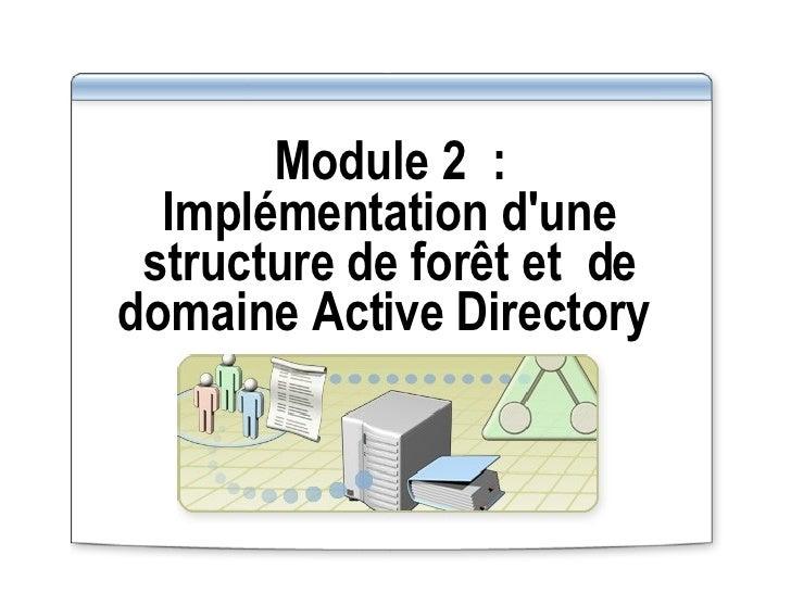 Module 2: Implémentation d'une structure de forêt etde domaine Active Directory