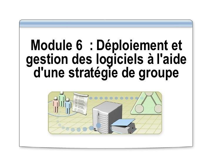 Module 6: Déploiement et gestion des logiciels à l'aide d'une stratégie de groupe