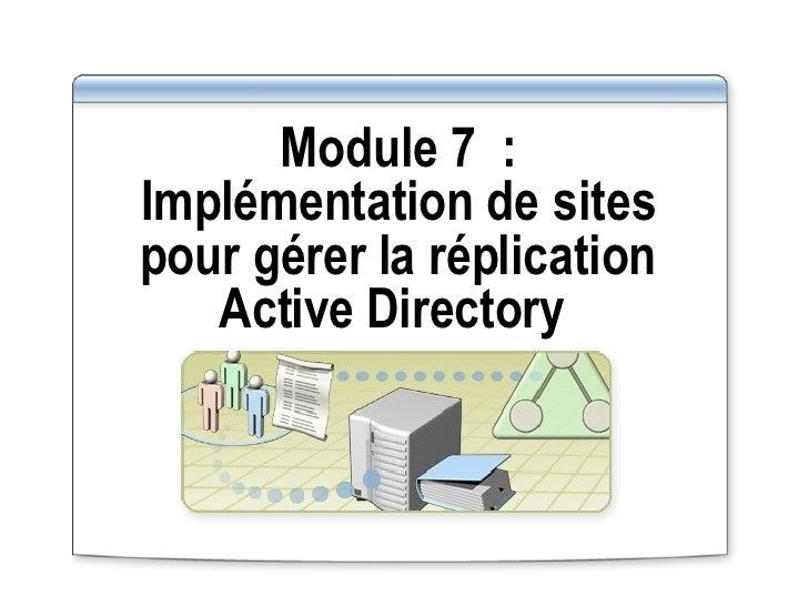Module 7: Implémentation de sites pour gérer la réplication Active Directory