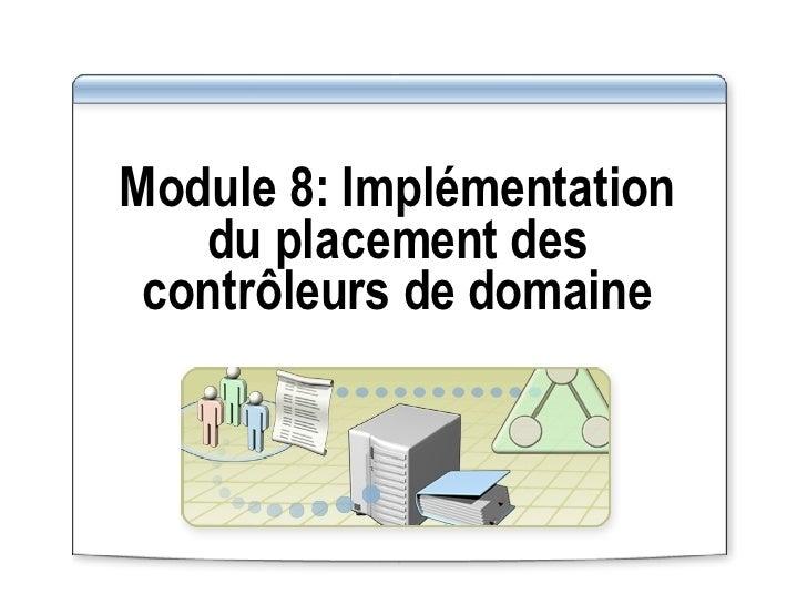 Module 8:   Implémentation du placement des contrôleurs de domaine