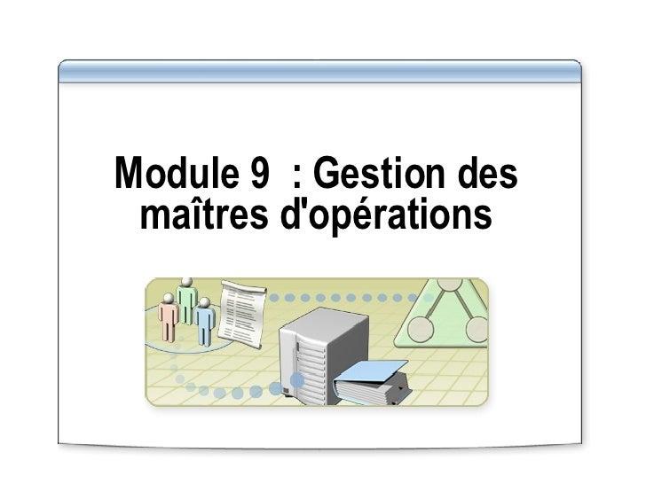 Module 9: Gestion des maîtres d'opérations