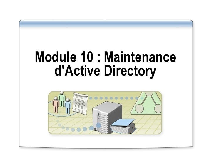 Module 10 :   Maintenance d'Active Directory