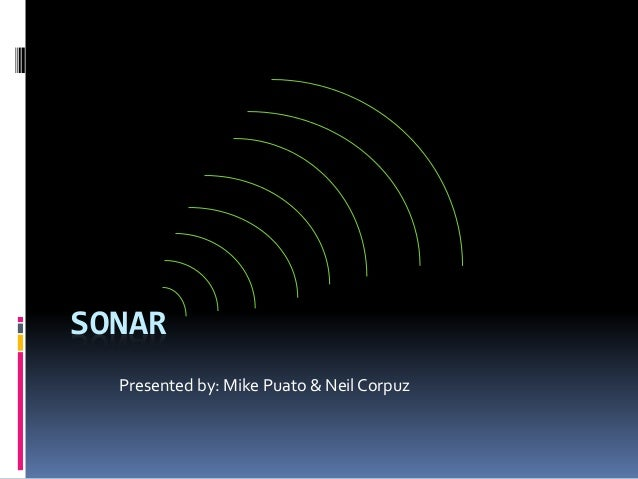 SONAR Presented by: Mike Puato & Neil Corpuz