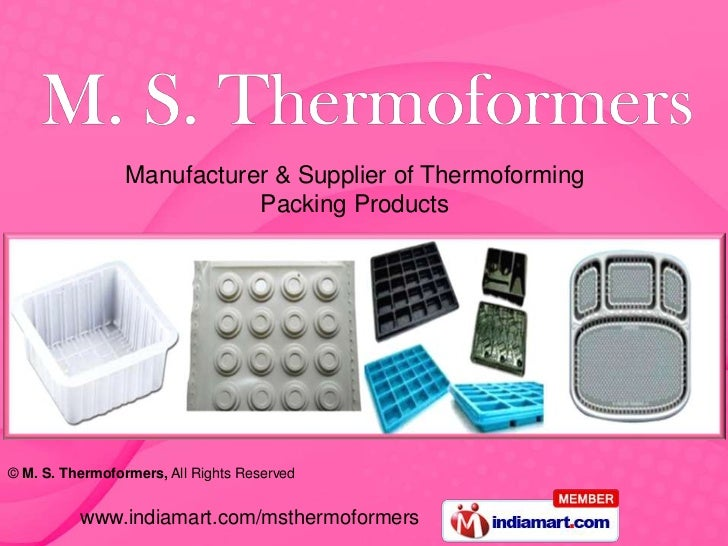 Manufacturer & Supplier of Thermoforming Packing Products <br />